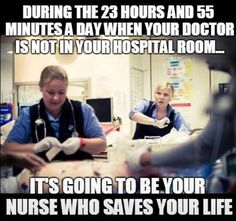 Yes! Exactly!! Patients fail to remember this! Your nurse is with you more than your doctor is and they're constantly making decisions and recommendations in your health care! NOT the doctors!