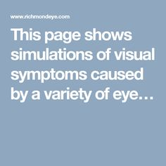 This page shows simulations of visual symptoms caused by a variety of eye…