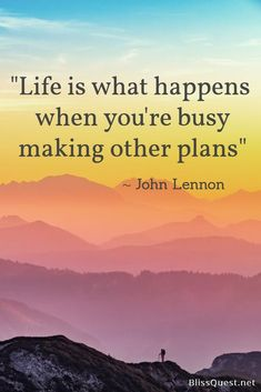 """Life is what happens when you're busy making other plans."" ~ John Lennon #Quotes #Happiness #LifeLessons #BlissQuest Follow my blog!"