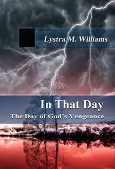 In That Day: The Day of God's Vengeance by Lystra Williams http://www.amazon.com/dp/B013U9NXYC/ref=cm_sw_r_pi_dp_oRQbwb00F6VGH