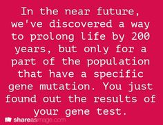 In the near future, we've discovered a way to prolong life by 200 years, but only for a part of the population that have a specific gene mutation. You just found out the results of your gene test. Writing Prompts For Writers, Dialogue Prompts, Creative Writing Prompts, Story Prompts, Cool Writing, Fiction Writing, Writing Quotes, Writing Advice, Writing Help