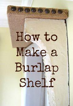 How to make a burlap shelf - My Soulful Home Sometimes a shelf has to be more than a shelf Get the easy tutorial ....