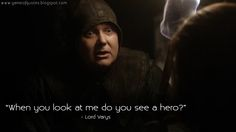 game-of-quotes:When you look at me do you see a hero?