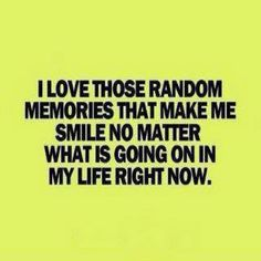 Memories that make me smile.