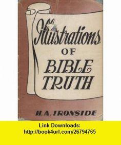 Illustrations of Bible truth, H. A Ironside ,   ,  , ASIN: B0007DW0XK , tutorials , pdf , ebook , torrent , downloads , rapidshare , filesonic , hotfile , megaupload , fileserve