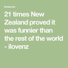 21 times New Zealand proved it was funnier than the rest of the world - ilovenz