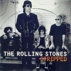 """The Rolling Stones, Stripped****: This is a nice little treasure of an album where the boys get together and record some stripped down versions of classic hits like """"Street Fighting Man,"""" re-tool some deep cuts like """"Shine a Light"""" and even manage a pretty bitching cover or two a la Bob Dylan's """"Like a Rolling Stone."""" The latter is so good and so obvious that I wonder why they haven't done it before. Anyway, a nice little album from the band that will never die. 1/4/16"""