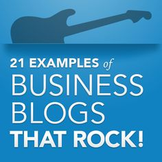 21 Examples of Business Blogs that Rock!