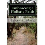 Embracing a Holistic Faith: Essays on Biblical Justice is a collection of essays discussing the intersection of traditional ideas of the Christian faith with the biblical mandate to do justice. This collection invites believers to expand their analysis on the marginalized in society. It also challenges believers to see advocacy, reconciliation and love for neighbor as central components to their spiritual discipline.