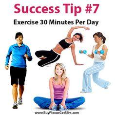 Plexus Slim Success Tip #7 Exercising just 30 minutes per day is great for health and weight loss. Www.plexusslim.com/Lfreeman