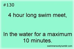 Welcome to our world- more like 10 hour swim meets and in the water for 2 minutes! YAY 1 to be a distance swimmer. Swimming Funny, I Love Swimming, Swimming Diving, Funny Swimming Quotes, Triathlon, Swimmer Quotes, Swimming World, Swimmer Problems, Swim Mom