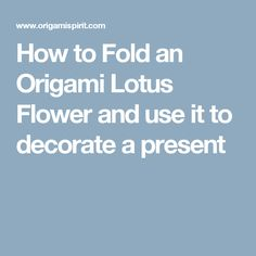 How to Fold an Origami Lotus Flower and use it to decorate a present