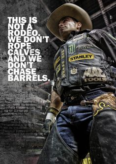 This is not a rodeo. We don't rope calves and we don't chase barrels...