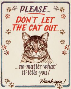 Hauser--Cat Out Tin Sign / / it would be a tiny bit easier to buy the sign instead of make it...