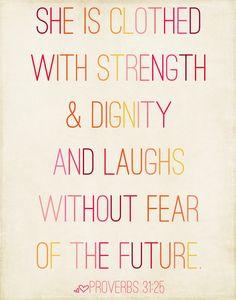 Proverbs 31:25.  Become a Proverbs woman
