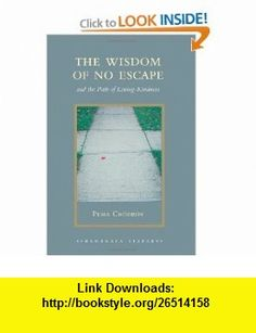 The Wisdom of No Escape And the Path of Loving-Kindness (Shambhala Library) (9781590307939) Pema Chodron , ISBN-10: 1590307933  , ISBN-13: 978-1590307939 ,  , tutorials , pdf , ebook , torrent , downloads , rapidshare , filesonic , hotfile , megaupload , fileserve