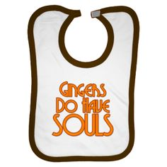Gingers DO Have Souls :) Perfect for my lil red head. Funny Baby Bibs, Funny Babies, Cute Babies, Funny Cartoon Faces, Sarcastic Ecards, Nephew Gifts, Funny Friend Memes, Funny Comic Strips, Having A Bad Day