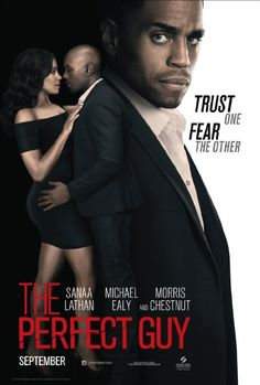 The Perfect Guy (2015) Stars: Michael Ealy, Sanaa Lathan, Morris Chestnut. * Not many films are intriguing enuf for me to see on big screen.. Opening weekend too, but I must say I was pleasantly surprised and it was very much worth it☺ two thumbs . definitely a must see