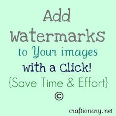 add watermark to your photos with a click - I really need to do this for my shop items.