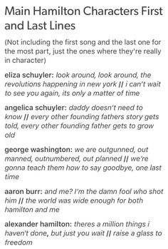 Hamilton first and last words. Oh look, my feels, on the ground. You basically just summed up the musical.