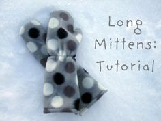 Long Fleece Mittens Tutorial -- I'm gonna make dozens of these!!  Oh so easy!!!!