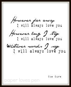 Hey, I found this really awesome Etsy listing at https://www.etsy.com/listing/180758155/the-cure-love-song-lyric-art-quote-8x10