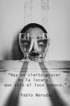 Pablo Neruda, poesía latinoamericana, Chile, UNAM, locura, loco, placer