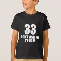 33 Do Not Ask My Age Birthday Designs T-Shirt - giftidea gift present idea number 33 thirty-third thirty thirtythird bday birthday 33rdbirthday party anniversary 33rd