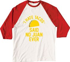 I Hate Tacos Said No Juan Funny Party Humor - LC Trendz