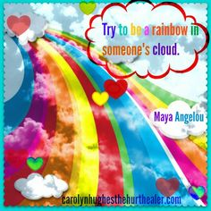 #Maya Angelou #rainbow #quote #inspiration #love http://carolynhughesthehurthealer.com/2013/04/05/the-gift-of-giving/