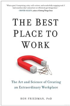 The Best Place to Work: The Art and Science of Creating an Extraordinary Workplace; Ron Friedman (via EntreLeadership)