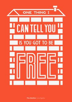 "One thing I can tell you is you got to be free ~ The Beatles ""Come Together"""