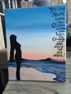 "Ocean Quote Silhouetted Woman Painting. Acrylic on Canvas. 8x10. ""You can never cross the ocean without the courage to leave the shore."" Christopher Columbus. Kailua Beach, Oahu, Hawaii."