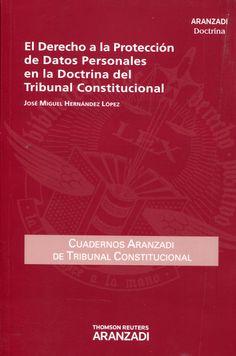 Hernández López, José Miguel. /  El derecho a la protección de datos personales en la doctrina del tribunal constitucional. /  Aranzadi, 2013