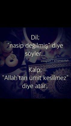 """Dil """"nasip değilmiş"""" diye söyler... Kalp """"Allah'tan ümit kesilmez"""" diye atar..."""