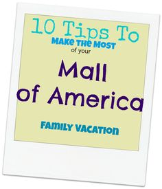 10 Tips to Make the Most of your Mall of America Trip! http://crunchyfrugalista.com/2013/02/10-tips-to-make-the-most-of-your-mall-of-america-visit/