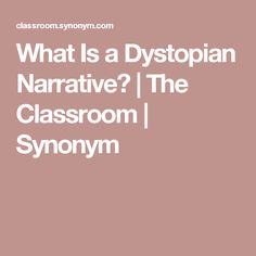 WEEK 19-21. What Is a Dystopian Narrative? | The Classroom | Synonym WEEK 19-21