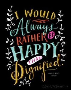 i would always rather be happy than dignified meaning