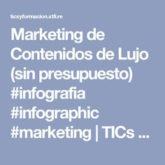 Marketing de Contenidos de Lujo (sin presupuesto) #infografia #infographic #marketing   TICs y Formación