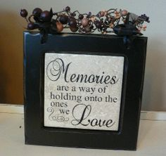 Memories are a Way of holding onto the ones we Love, vinyl saying on tile in mblack frame topped with berries Tile Projects, Vinyl Projects, Ceramic Tile Crafts, Glass Blocks, Wood Blocks, Vinyl Quotes, Vinyl Tiles, Sympathy Gifts, Memorial Gifts