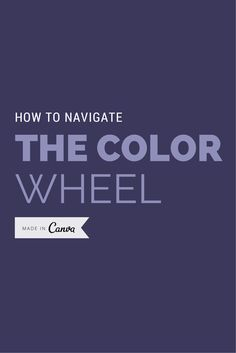 How to Navigate the Color Wheel