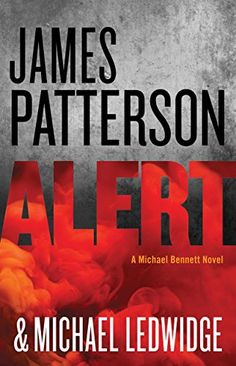 Alert (Michael Bennett, Book 8) by James Patterson --New Yorkers aren't easily intimidated, but someone is doing their best to scare them, badly: why? After two inexplicable high-tech attacks, the city that never sleeps is on edge. Detective Michael Bennett, along with his old pal, the FBI's Emily Parker, have to catch the shadowy criminals who claim responsibility--but they're as good at concealing their identities as they are at wreaking havoc.