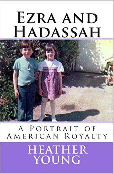 Ezra and Hadassah: A Portrait of American Royalty: Heather M. Young: 9781494311162: Amazon.com: Books