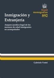 Inmigración y extranjería : amparo jurídico-legal de los menores de edad inmigrantes no acompañados / Gabriele Vestri.  Tirant lo Blanch, 2014.
