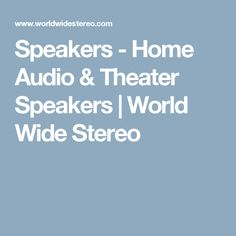 Speakers - Home Audio & Theater Speakers | World Wide Stereo