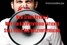 New Study Reveals Why 1 in 6 Hypothyroid Patients Still Fells Bad on Levothyroxine #thyroid HypothyroidMom.com