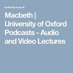 University of Oxford Podcasts - Audio and Video Lectures Gcse English Literature, High School Literature, Shakespeare, Macbeth Quotes, Psychology University, Oxford English, Positive Psychology, Too Cool For School, School Stuff