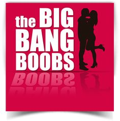 the BIG BANG BOOBS