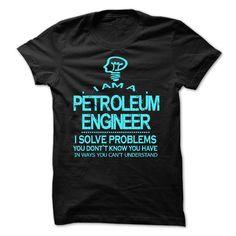 i am a PETROLEUM ENGINEER T Shirt, Hoodie, Sweatshirt