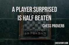 A player surprised is half beaten - Chess proverb